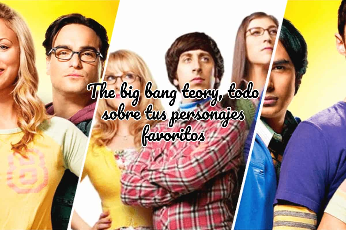 The big bang teory, todo sobre tus personajes favoritos